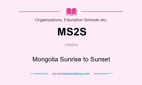What does MS2S mean? It stands for Mongolia Sunrise to Sunset