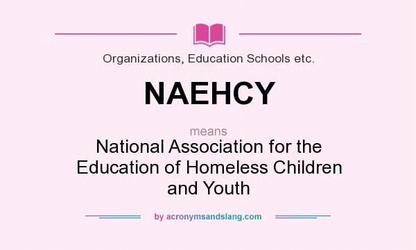 What does NAEHCY mean? It stands for National Association for the Education of Homeless Children and Youth