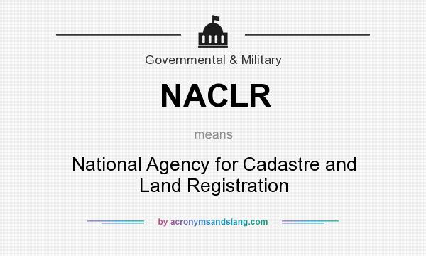 What does NACLR mean? It stands for National Agency for Cadastre and Land Registration