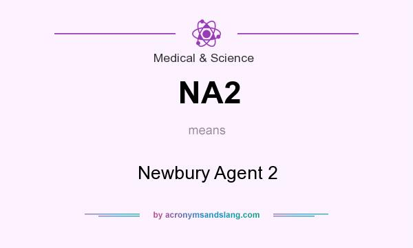 What does NA2 mean? It stands for Newbury Agent 2