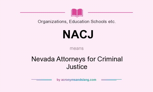 What does NACJ mean? It stands for Nevada Attorneys for Criminal Justice