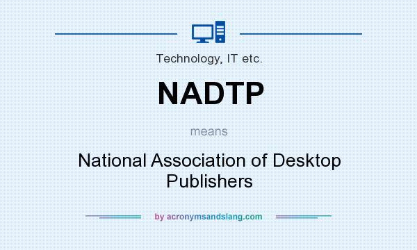 What does NADTP mean? It stands for National Association of Desktop Publishers
