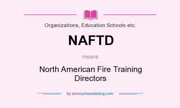 What does NAFTD mean? It stands for North American Fire Training Directors