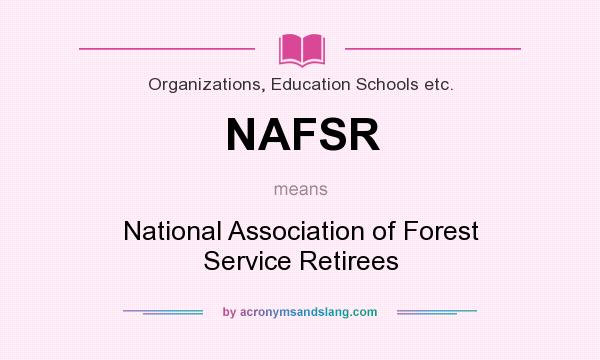 What does NAFSR mean? It stands for National Association of Forest Service Retirees