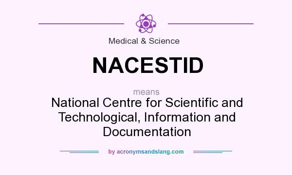 What does NACESTID mean? It stands for National Centre for Scientific and Technological, Information and Documentation