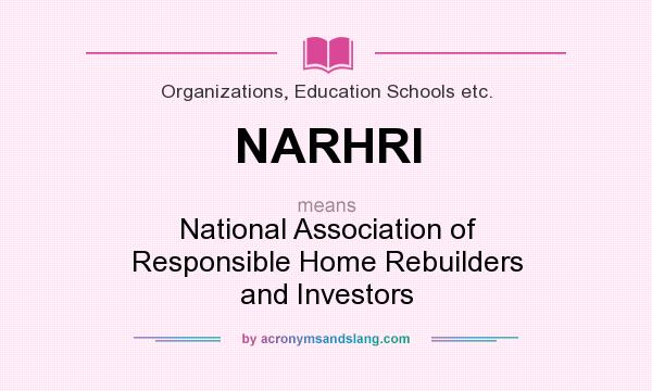 What does NARHRI mean? It stands for National Association of Responsible Home Rebuilders and Investors