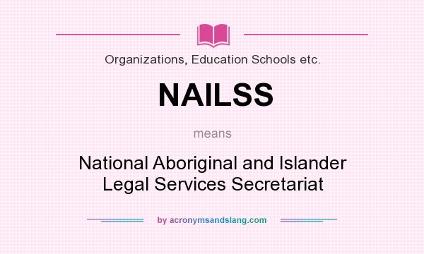 What does NAILSS mean? It stands for National Aboriginal and Islander Legal Services Secretariat