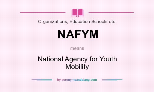 What does NAFYM mean? It stands for National Agency for Youth Mobility