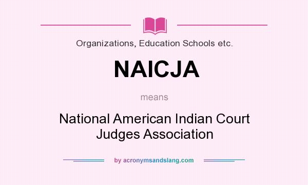 What does NAICJA mean? It stands for National American Indian Court Judges Association