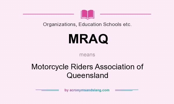 What does MRAQ mean? It stands for Motorcycle Riders Association of Queensland