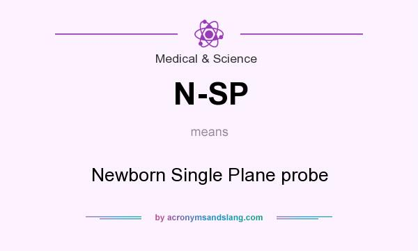 What does N-SP mean? It stands for Newborn Single Plane probe