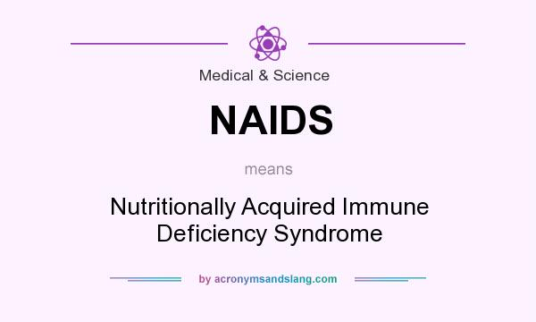 What does NAIDS mean? It stands for Nutritionally Acquired Immune Deficiency Syndrome