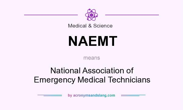What does NAEMT mean? It stands for National Association of Emergency Medical Technicians