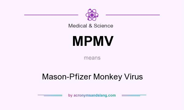 What does MPMV mean? It stands for Mason-Pfizer Monkey Virus