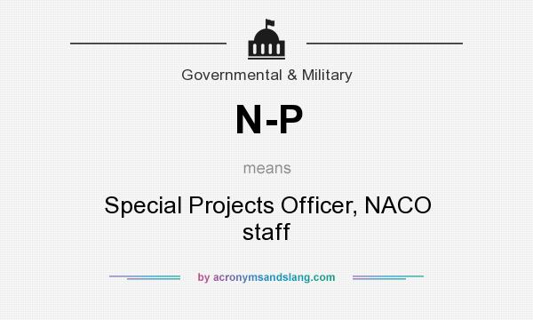 What does N-P mean? It stands for Special Projects Officer, NACO staff