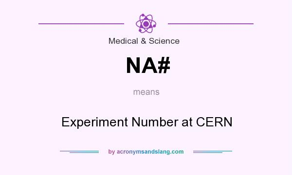What does NA# mean? It stands for Experiment Number at CERN