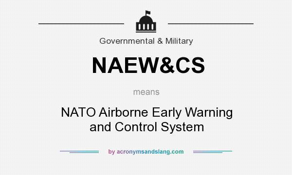 What does NAEW&CS mean? It stands for NATO Airborne Early Warning and Control System