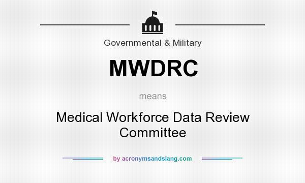 What does MWDRC mean? It stands for Medical Workforce Data Review Committee