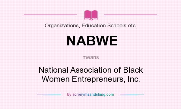 What does NABWE mean? It stands for National Association of Black Women Entrepreneurs, Inc.
