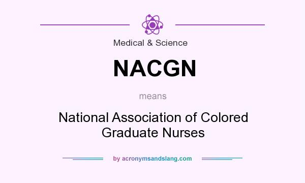What does NACGN mean? It stands for National Association of Colored Graduate Nurses