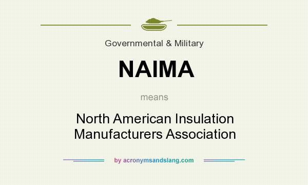 What does NAIMA mean? It stands for North American Insulation Manufacturers Association