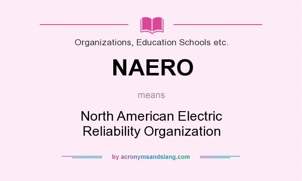What does NAERO mean? It stands for North American Electric Reliability Organization