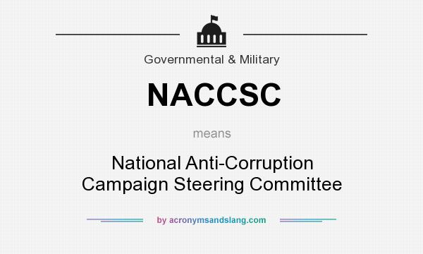 What does NACCSC mean? It stands for National Anti-Corruption Campaign Steering Committee