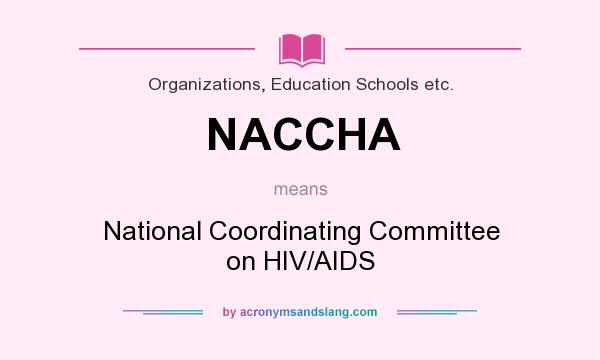 What does NACCHA mean? It stands for National Coordinating Committee on HIV/AIDS
