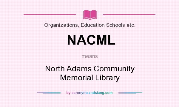 What does NACML mean? It stands for North Adams Community Memorial Library