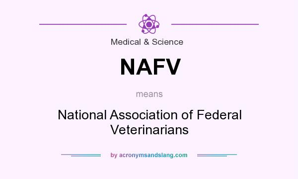 What does NAFV mean? It stands for National Association of Federal Veterinarians