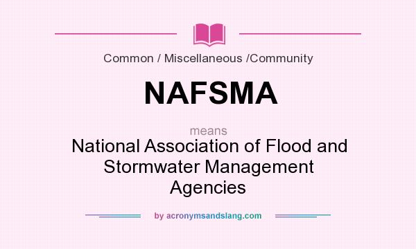 What does NAFSMA mean? It stands for National Association of Flood and Stormwater Management Agencies