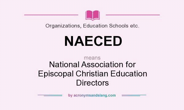 What does NAECED mean? It stands for National Association for Episcopal Christian Education Directors