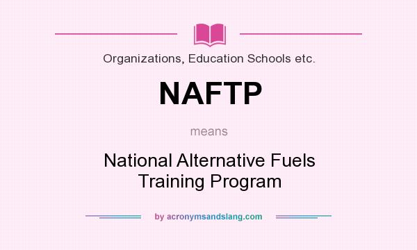 What does NAFTP mean? It stands for National Alternative Fuels Training Program