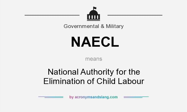 What does NAECL mean? It stands for National Authority for the Elimination of Child Labour