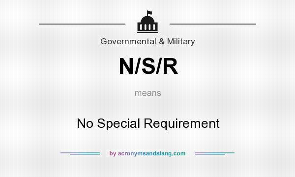 What does N/S/R mean? It stands for No Special Requirement