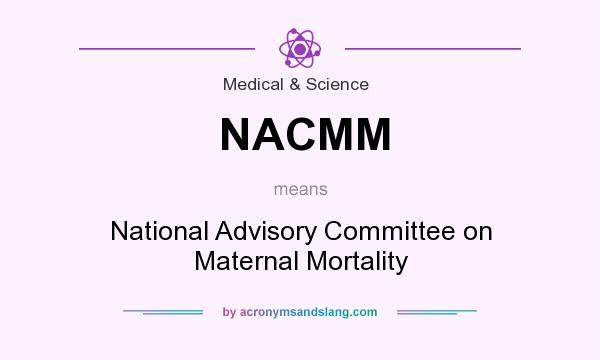What does NACMM mean? It stands for National Advisory Committee on Maternal Mortality