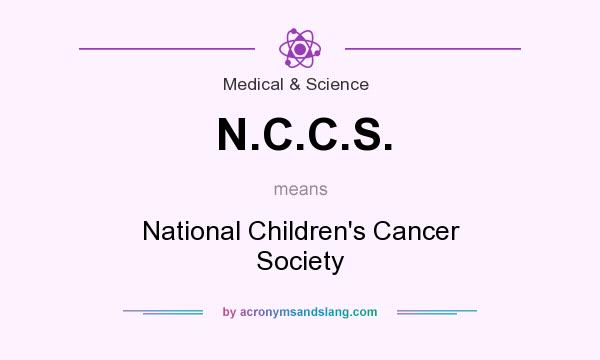 What does N.C.C.S. mean? It stands for National Children`s Cancer Society