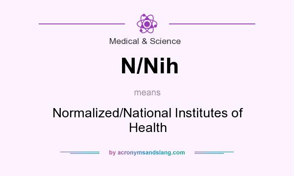 What does N/Nih mean? It stands for Normalized/National Institutes of Health