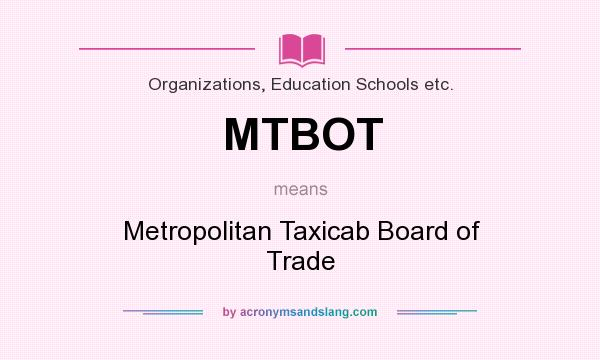 Definition Of Mtbot Stands For Metropolitan Taxicab Board Trade By Acronymsandslang