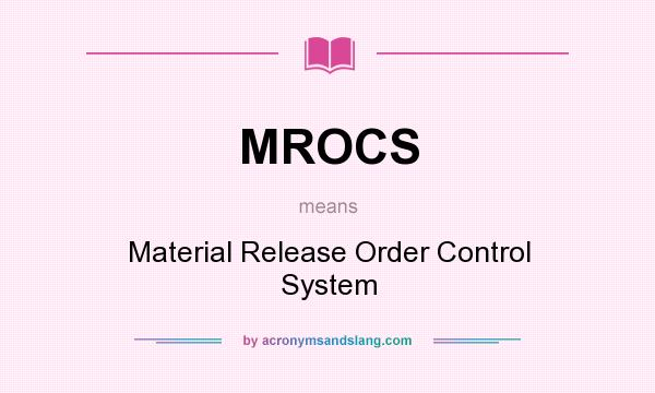 What does MROCS mean? It stands for Material Release Order Control System