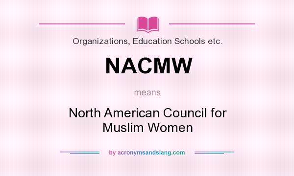 What does NACMW mean? It stands for North American Council for Muslim Women