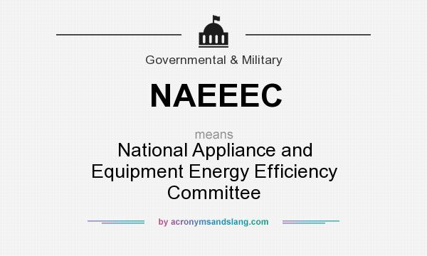 What does NAEEEC mean? It stands for National Appliance and Equipment Energy Efficiency Committee
