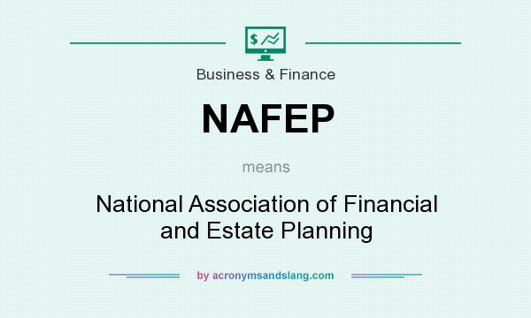 What does NAFEP mean? It stands for National Association of Financial and Estate Planning