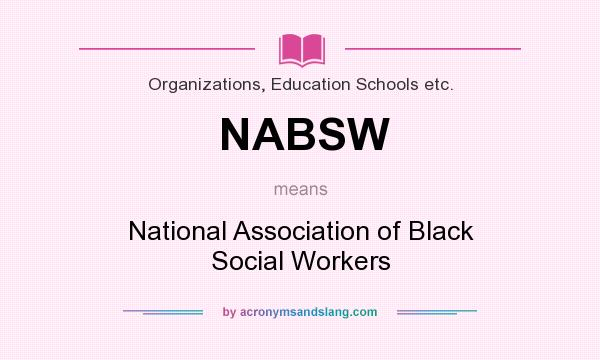 What does NABSW mean? It stands for National Association of Black Social Workers