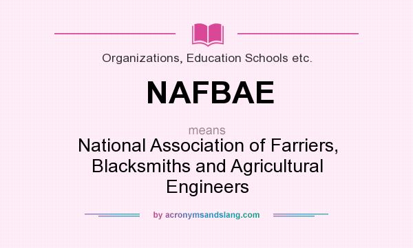 What does NAFBAE mean? It stands for National Association of Farriers, Blacksmiths and Agricultural Engineers