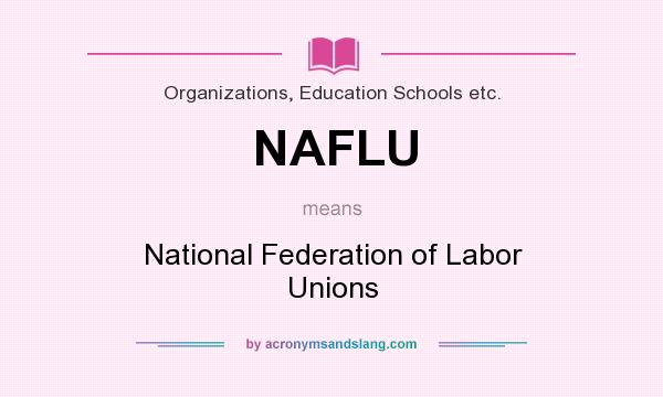 What does NAFLU mean? It stands for National Federation of Labor Unions