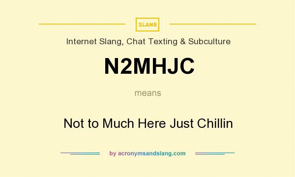 What does N2MHJC mean? It stands for Not to Much Here Just Chillin