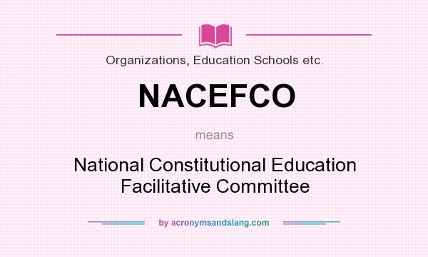 What does NACEFCO mean? It stands for National Constitutional Education Facilitative Committee