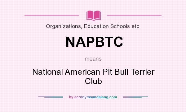 What does NAPBTC mean? It stands for National American Pit Bull Terrier Club