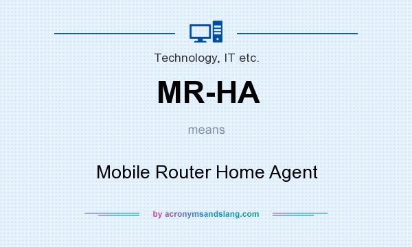 What does MR-HA mean? It stands for Mobile Router Home Agent